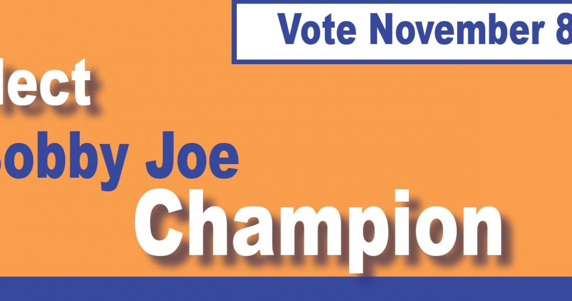 Vote November 8, 2016: Re-elect Bobby Joe Champion